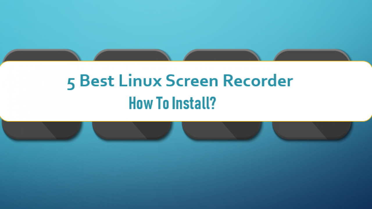 5 Best Linux Screen Recorder and How to Install   Techringe